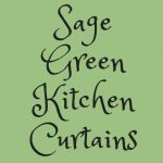 Sage Green Kitchen Curtains – Best Sage Green Kitchen Curtain Ideas