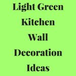 Light Green Kitchen Walls Decoration Ideas – Light Green Kitchen Walls Decor