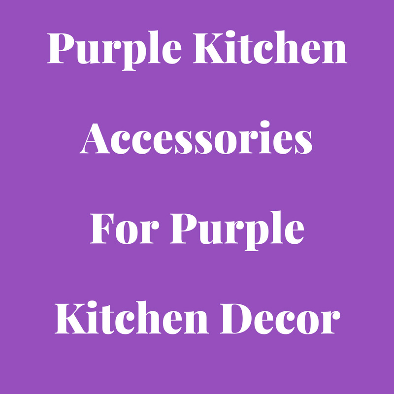Purple Kitchen Accessories UK And US - Purple Color Kitchen ...