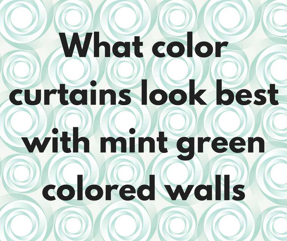 what color curtains go with mint green walls
