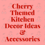 Cherry Kitchen Decor Ideas – Cherry Fruit Themed Kitchen Accessories For Decorations